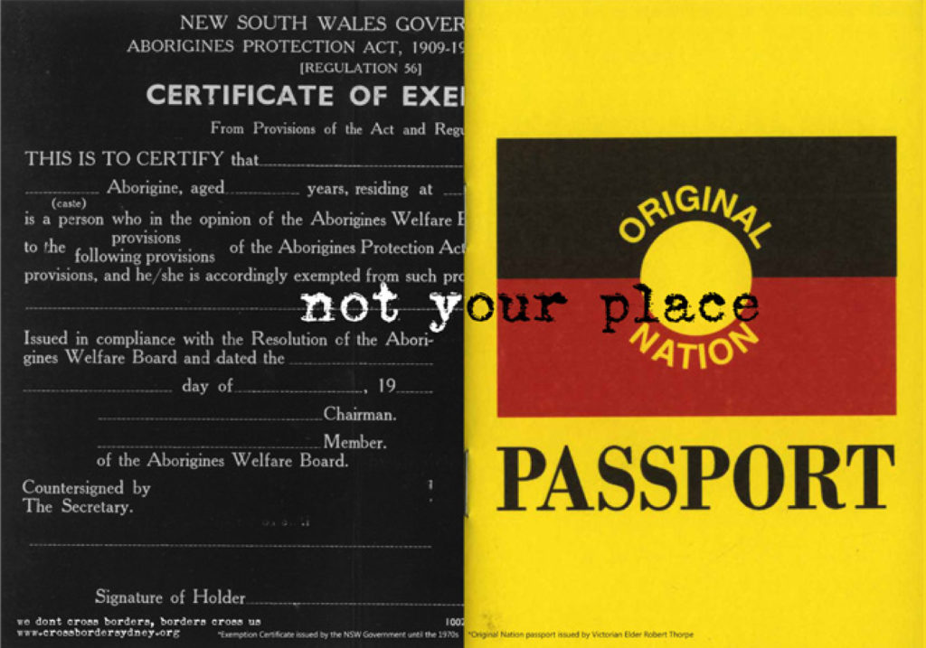 An artwork which juxtaposes a certificate of exemption from the NSW 'Aborigines Protection Act' and Original Nation Passport. The words 'not your place' are written across them.