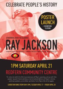Poster with an photo of Uncle Ray Jackson. Main text reads 'Celebrate People's History. A memorial event to celebrate Ray Jackson. Indigenous Social Justice Association. Laureate of the Human Rights Prize of the French Republic 2013. 1pm Saturday April 21 Redfern Community Centre'.