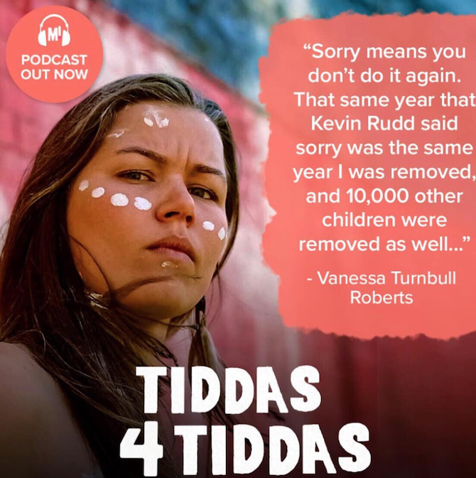 "Vanessa Turnbull Roberts is pictured, looking at the camera with strength and determination in her eyes. A quote from her is written to the right ""Sorry means you don't do it again. That same year that Kevin Rudd said sorry was the same year I was removed, and 10,000 other children were removed as well..."" - Vanessa Turnbull Roberts."